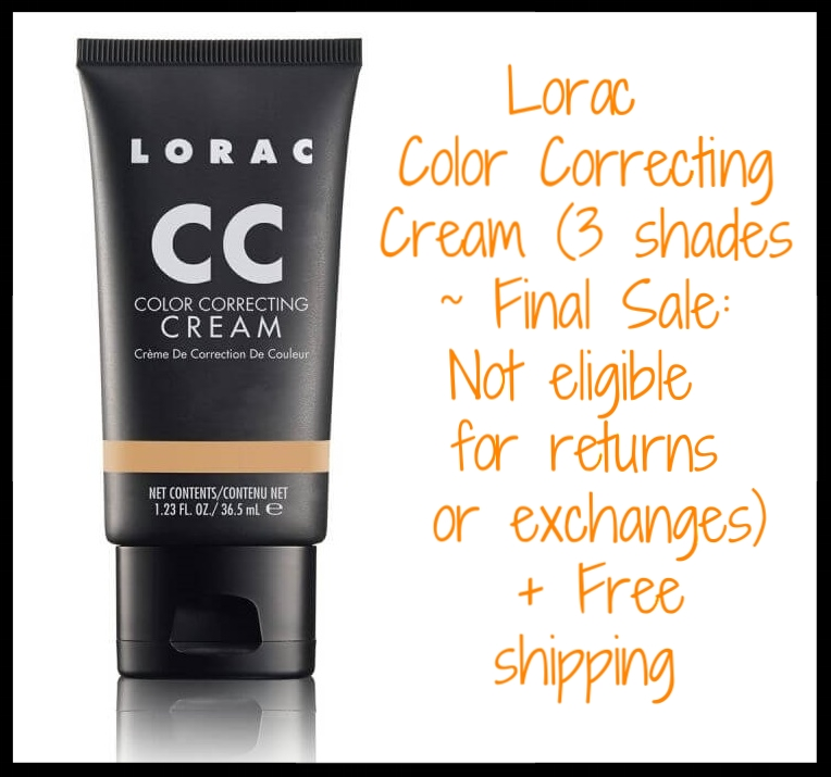 Lorac ~ Incredible Price ~ Color Correcting Cream was: $30 now: $15 (3 shades ~ Final Sale: Not eligible for returns or exchanges) + Free shipping   6 Instant CC Cream Benefits:   Specially tinted to color correct redness, discoloration and imperfections  Red Seaweed naturally primes  Hyaluronic Acid moisturizes and helps diminish the appearance of fine lines  Vitamin C helps brighten  Aloe, Chamomile, Calendula and White Peony help soothe  Anti-aging antioxidants of Vitamins A & E, Green and White Tea help skin look healthy and youthful
