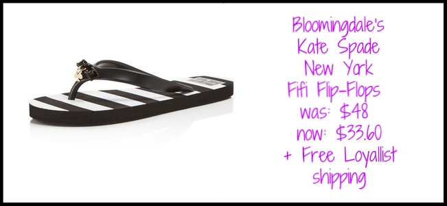 Bloomingdale's ~  Kate Spade New York Fifi Flip-Flops  ~ was: $48 now: $33.60 + Free  Loyallist  shipping (It's free to join)
