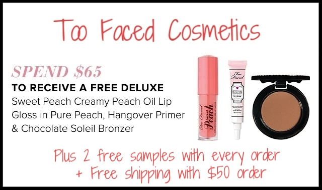 Too Faced Cosmetics  ~ 3 free deluxe samples with $65 purchase (Ends 4/28) + 2 free samples with every order + Free shipping with $50 order