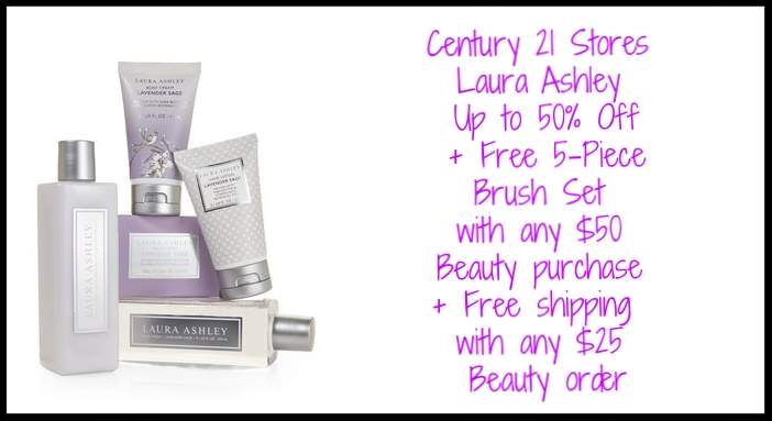 Century 21 Stores ~  Laura Ashley  ~ Up to 50% Off + Free 5-Piece Brush Set with any $50 Beauty purchase + Free shipping with any $25 Beauty order