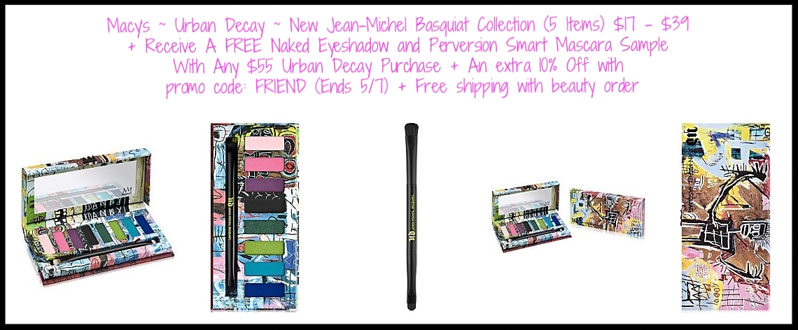 Macy's ~ Urban Decay ~ New  Jean-Michel Basquiat Collection  (5 Items) $17 - $39 + Receive A FREE Naked Eyeshadow & Perversion Smart Mascara Sample With Any $55 Urban Decay Purchase+ An extra 10% Off with promo code: FRIEND (Ends 5/7) + Free shipping with beauty order
