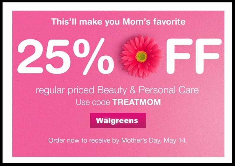 Walgreens  ~ 25% Off Regular Priced Beauty and Personal Care with promo code: TREATMOM + Free 1-3 Day Shipping with $35 order