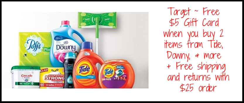 Target  ~Free $5 Gift Card when you buy 2 items from Tide, Downy, & more + Free shipping and returns with $25 order