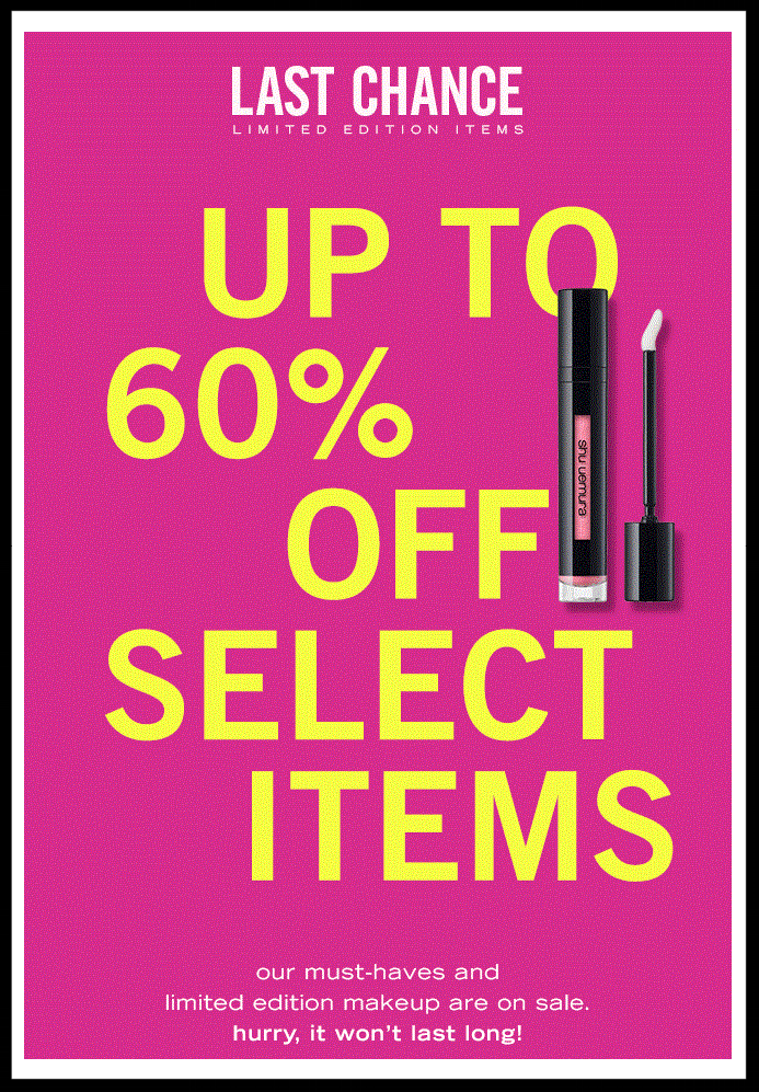 Shu Uemura  ~ Up to 60% Off of Latst Chance Items + Free mirror with $40 purchase with promo code: MIRROR + 1 free sample with promo code: MAXIGEL (Both codes combined)+ 1 deluxe sample with every order + Free shipping with $50 order