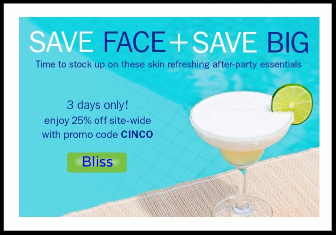 Bliss  ~ Save 25% with promo code: CINCO (Ends 5/7) + Free shipping on US orders over $50 + free samples with every order!
