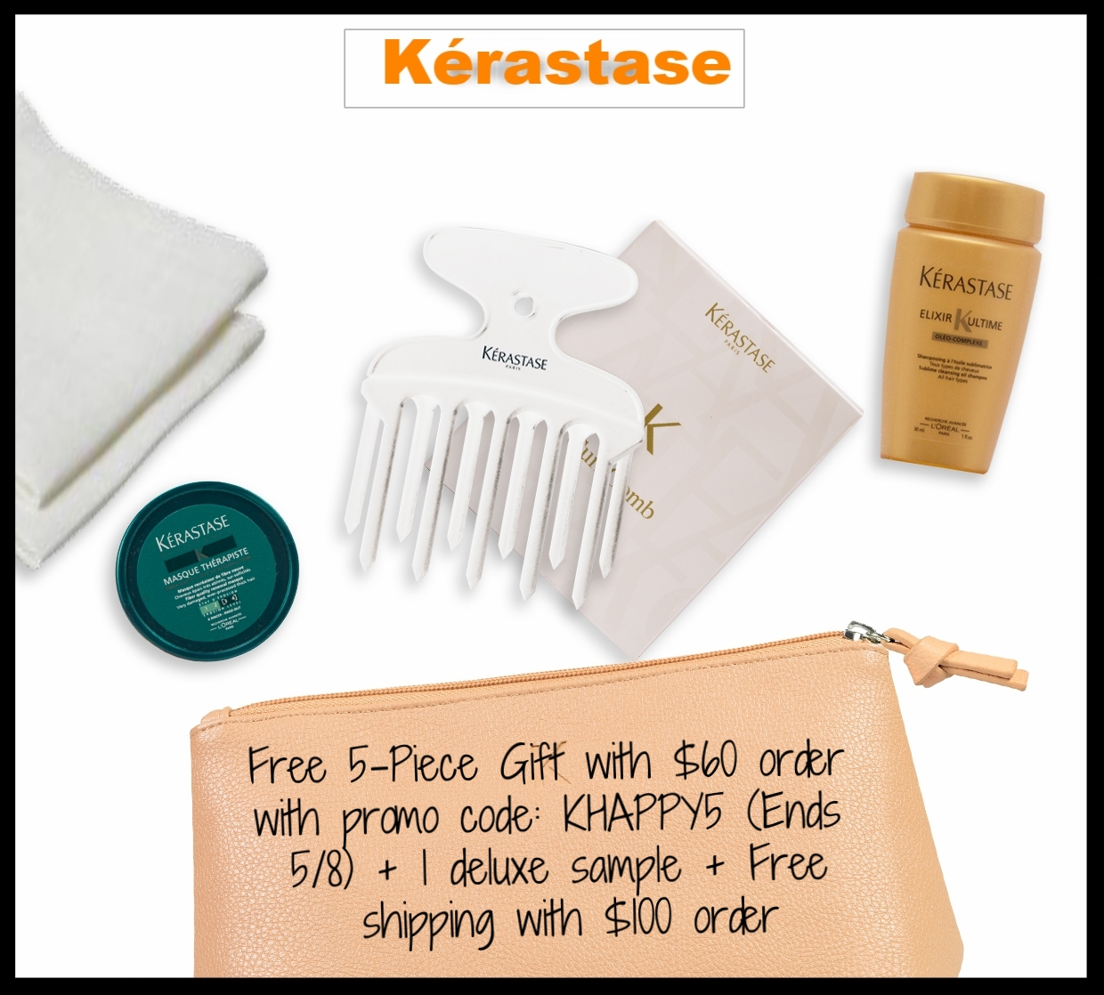 Kérastase  ~ Free 5-Piece Gift with $60 purchase with promo code: KHAPPY5 (Ends 5/8) + 1 deluxe sample + Free shipping with $100 order