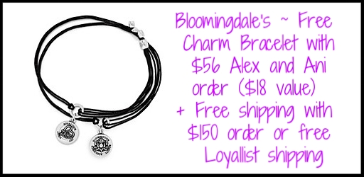Bloomingdale's  ~ Receive your choice of a Free Kindred Cord Charm Bracelet in —Lotus Peace Petal or Love—with any $56 Alex and Ani purchase ($18 value) + Free shipping with $150 order or become a  Loyallist  (It's free to join)for free shipping on any order