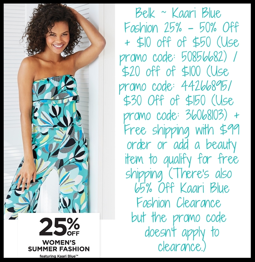 Belk ~  Kaari Blue Fashion  ~ 25% - 50% Off + $10 off of $50 (Use promo code:  50856682)  / $20 off of $100 (Use promo code:  44266895 / $30 Off of $150 (Use promo code:  36068103)  + Free shipping with or add a beauty item to qualify for free shipping (There's also 65% Off Kaari Blue Fashion Clearance but the promo code doesn't apply to clearance.)