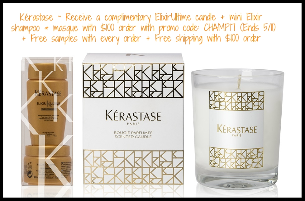 Kérastase ~Receive a complimentary Elixir Ultime candle + mini Elixir shampoo & masque with $100 purchase with promo code: CHAMP17 (Ends 5/11) + Free samples with every order + Free shipping with $100 order