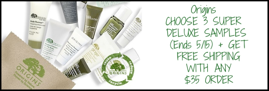 Origins  ~CHOOSE 3 SUPER DELUXE SAMPLES (Ends 5/15) + GET FREE SHIPPING WITH ANY $35 PURCHASE. (SELECTION MAY VARY. WHILE SUPPLIES LAST.)