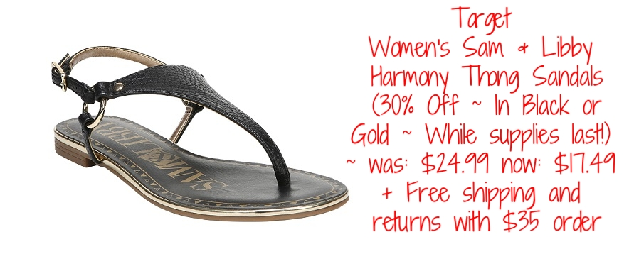 Target ~Women's Sam & Libby  Harmony Thong Sandals  (30% Off ~ In Black or Gold ~ While supplies last!) ~ was: $24.99 now: $17.49 + Free shipping and returns with $35 order