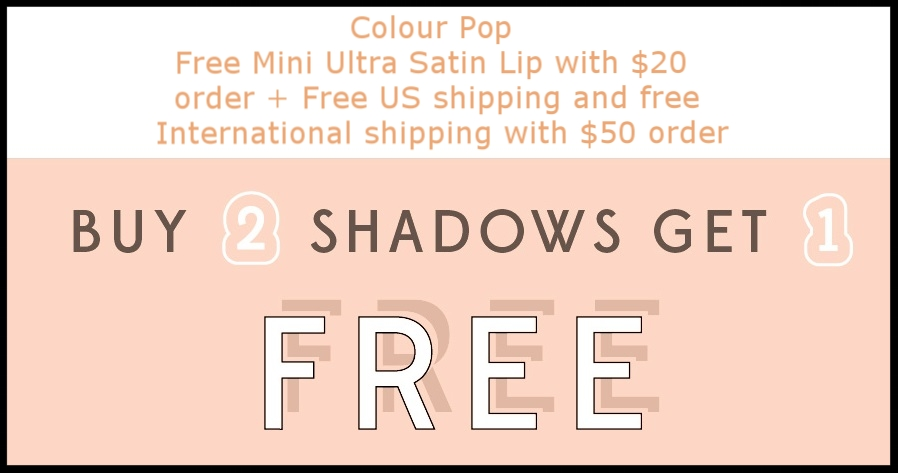 ColourPop  ~ Buy 2 Shadows, Get 1 Free + Free Mini Ultra Satin Lip with $20 purchase + Free US shipping and free International shipping with $50 order