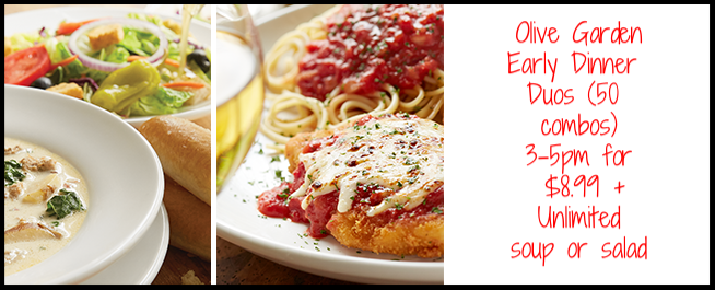 Olive Garden  ~ Pair your favorite entrée with unlimited soup or salad.  All for just $8.99 .  Limited time offer. Valid Monday–Thursday from 3–5 p.m.  Dine in only. Prices may vary by location.