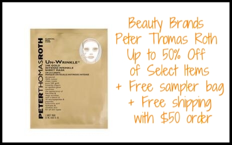 Beauty Brands ~  Peter Thomas Roth  ~ Up to 50% Off of Select Items (While supplies last) + Free sampler bag + Free shipping with $50 order