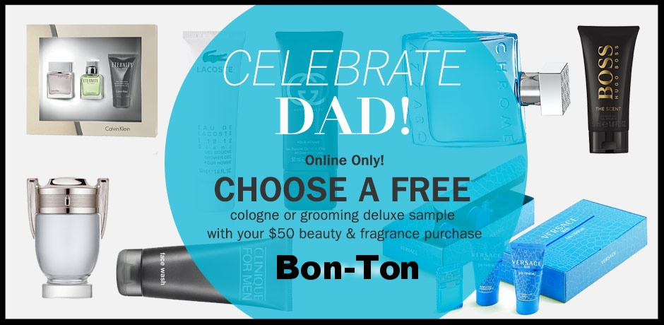 Bon-Ton  ~ Choose a free cologne or grooming deluxe sample with any $50 beauty or fragrance purchase + Free shipping with any beauty order with promo code: BEAUTY