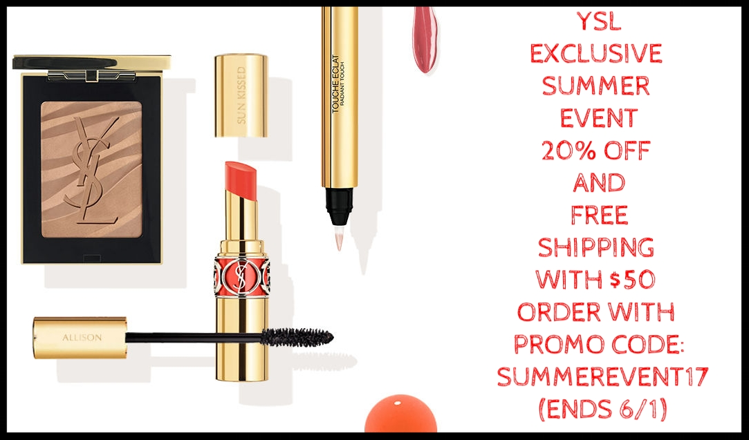 YVES SAINT LAURENT  ~ EXCLUSIVE SUMMER EVENT ~ ENJOY 20% OFF AND COMPLIMENTARY SHIPPING ON ANY ORDER OVER $50 WITH PROMO CODE: SUMMEREVENT17 + 2 free samples with $75 purchase