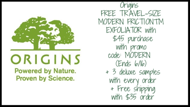 Origins  ~ FREE TRAVEL-SIZE MODERN FRICTION™ EXFOLIATOR with $45 purchase with promo code: MODERN (Ends 6/16 at 5:59 AM EST) + 3 deluxe samples with every order + Free shipping with $35 order