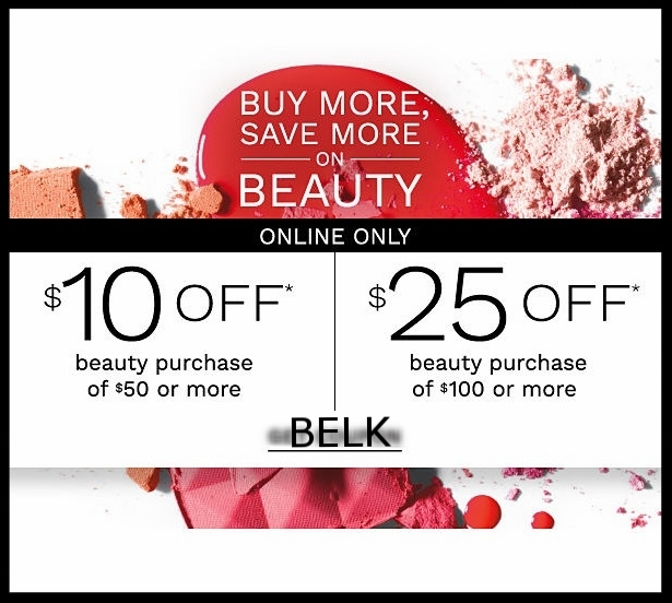 Belk  ~ $10 Off $50 Cosmetics and Fragrance Purchase with promo code: 29222886 / $25 Off $100 Cosmetics and Fragrance Purchase with promo code: 53828502 (Ends 7/4 ~ excludes Chanel) + Free shipping on any beauty order