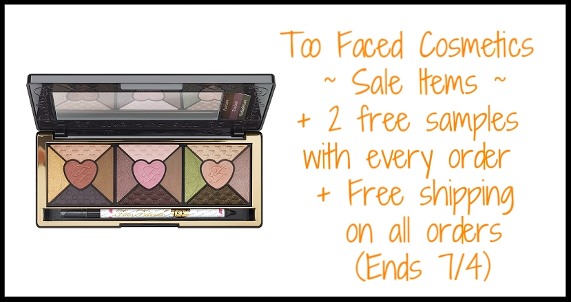 Too Faced Cosmetics ~  Sale Items  + 2 free samples with every order + Free shipping on all orders (Ends 7/4 at 11:59pm PST)