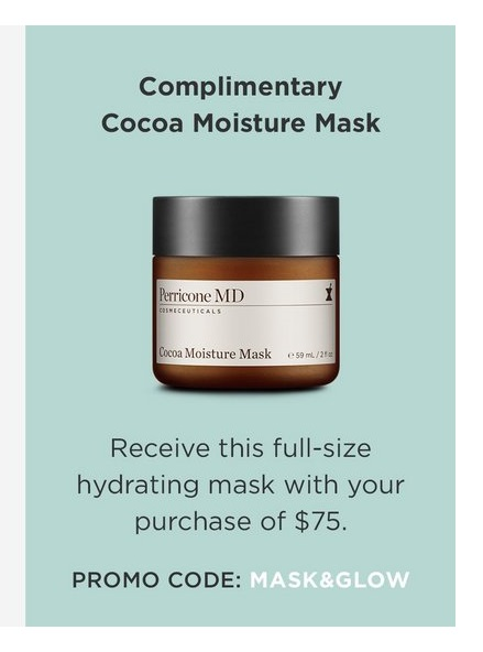 Perricone MD  ~ Free full-size hydrating mask with $75 purchase with promo code: MASK&GLOW + Free samples + Free shipping
