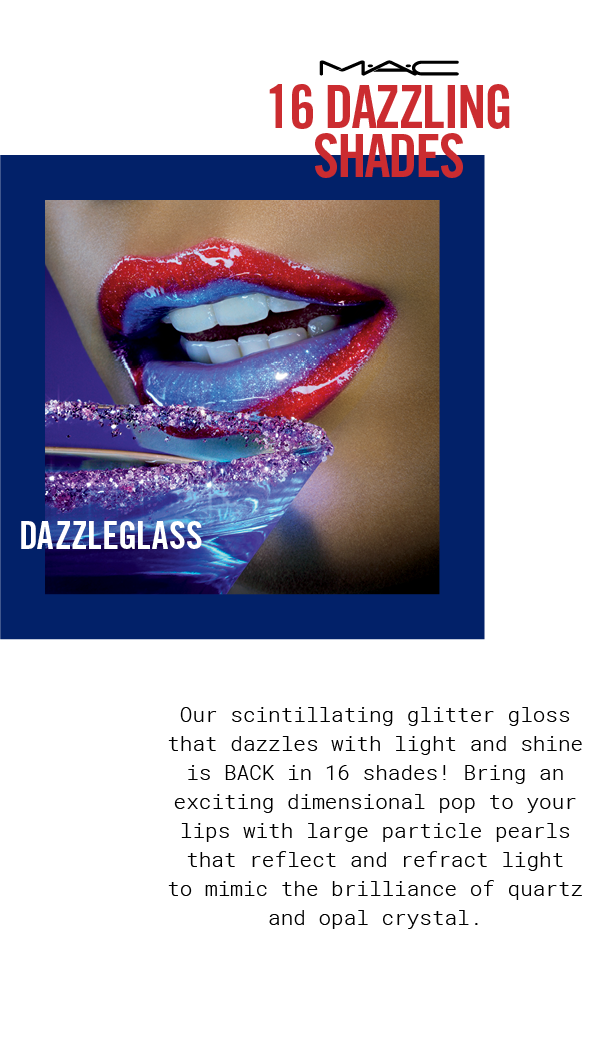 MAC Cosmetics ~ Dazzleglass  – Their Scintillating Glitter Gloss is BACK in 16 shades ~ $17 + 1 free sample + Free shipping and returns