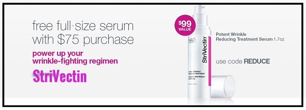 StriVectin  ~ Free full-size Serum ($99 value) with $75 purchase with promo code: REDUCE + 2 FREE travel-size gifts with a $75 purchase + Free shipping with $50 order