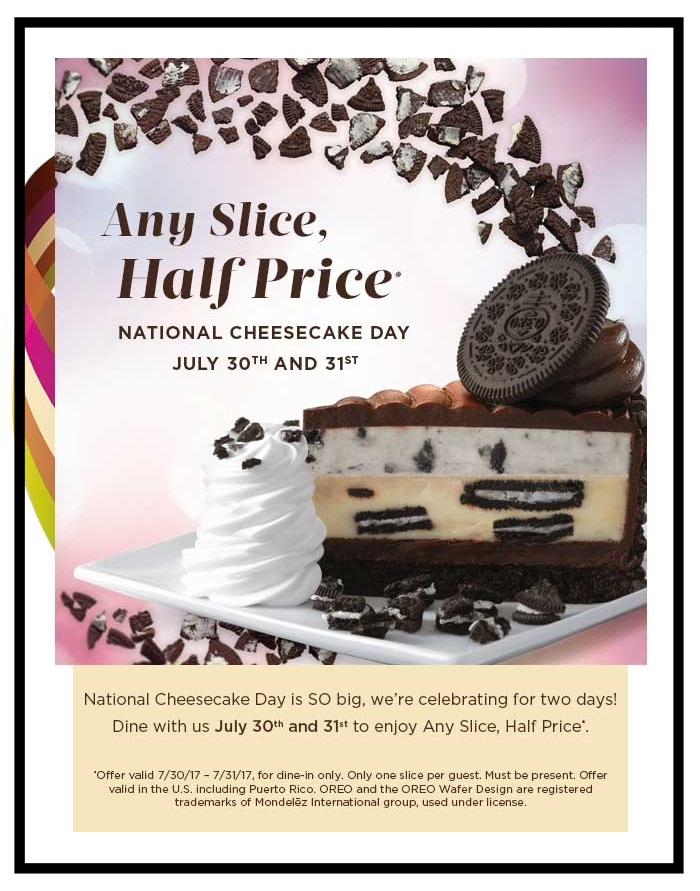 The Cheesecake Factory ~ Enjoy Any Slice, Half Price ~ 7/30 - 7/31 ~ Find your  location !