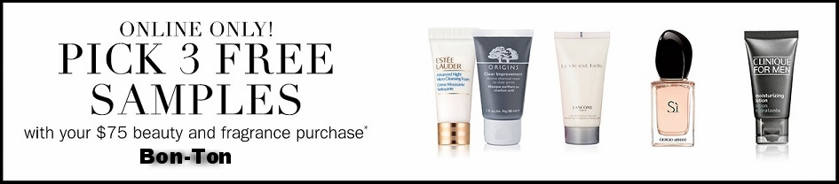 Bon-Ton  ~ Pick 3 deluxe samples with any $75 beauty or fragrance purchase + Lots of GWP Offers + Free shipping on any beauty order with promo code: BEAUTY