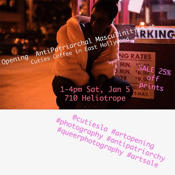 Opening  AntiPatriarchal Masculinities at Cuties Coffee in East Hollywood SALE 25% off prints 1-4pm Sat, Jan 5 710 Heliotrope  @cutiesla #artopening #photography #antipatriarchy #queerphotography #artsale #queercoffee #queerbusiness #bestcoffee #laqueers #queercommunity #queerspace