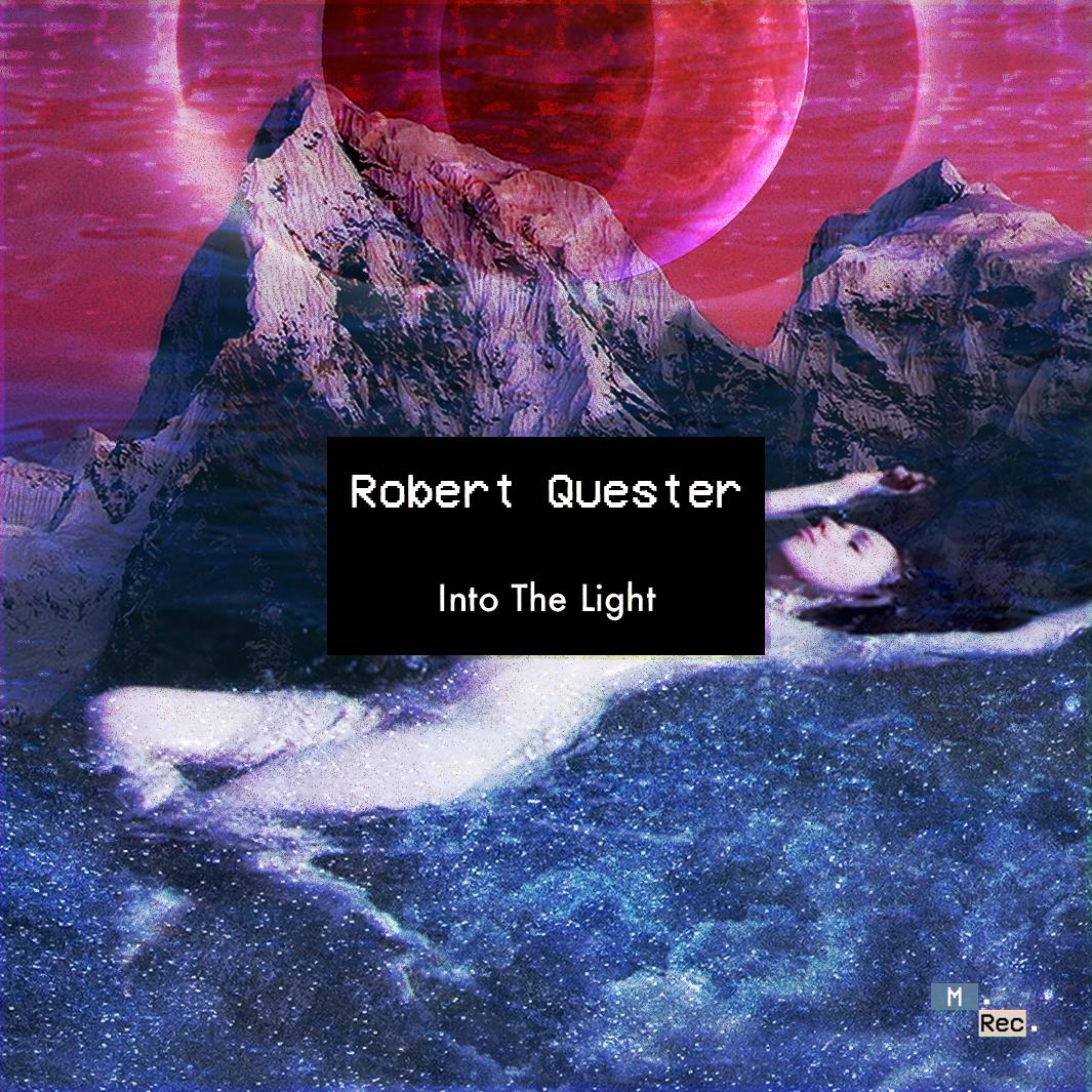 [MREC005]Robert QuesterInto The Light -