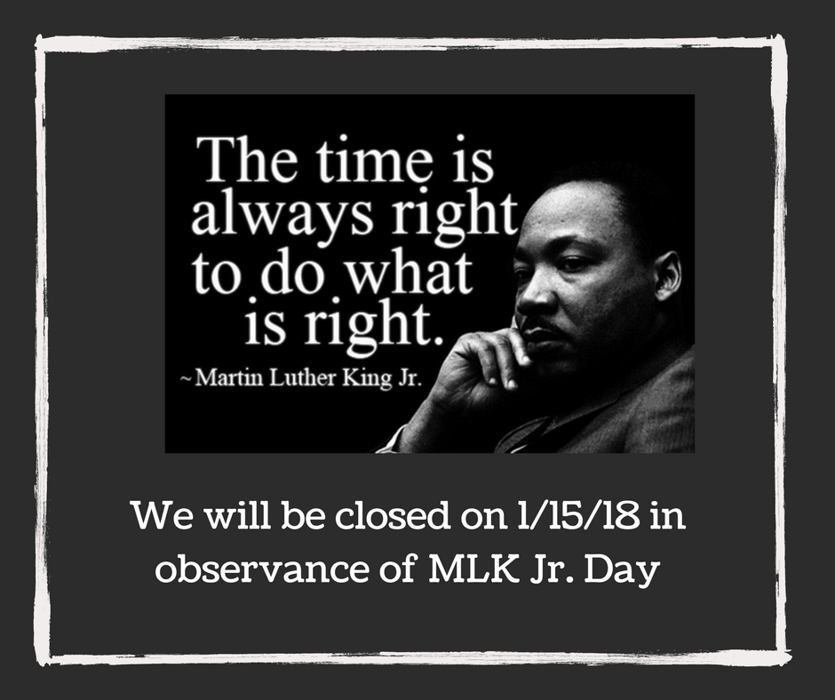 We will be closed on 1%2F15%2F18 in observance of MLK Jr. Day.png