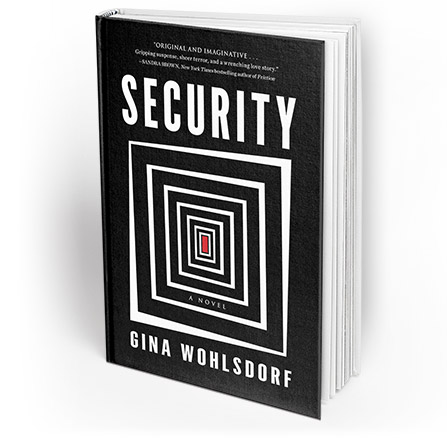 Security, Gina Wohlsdorf's first novel, forthcoming from Algonquin Press on June 7, 2016