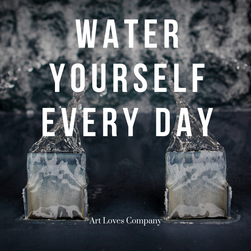 water yourself every day.png
