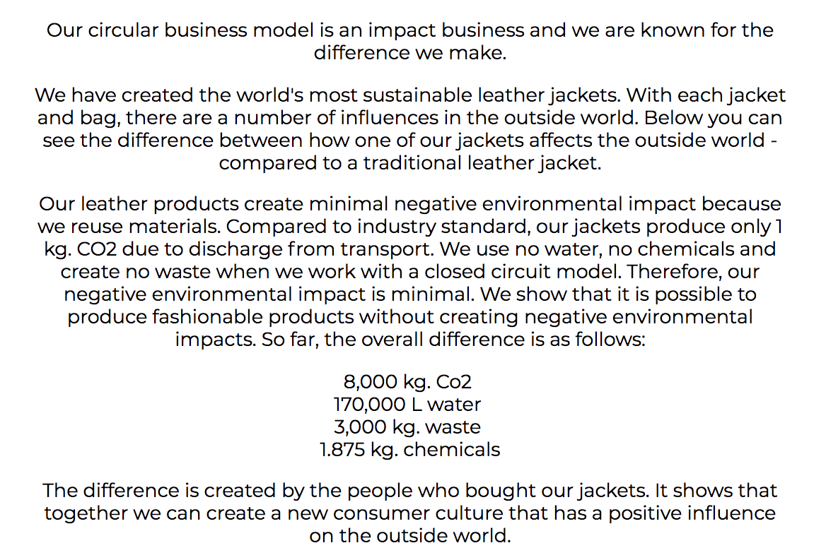 "environmental impact - ""Compared to industry standard, our jackets produce only 1 kg. CO2 due to discharge from transport. We use no water, no chemicals and create no waste when we work with a closed circuit model. """