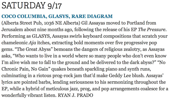 """""""Performing as GLASYS, Assayas swirls keyboard compositions that scratch your chameleonic Aja itches, extracting bold moments over five progressive pop gems"""" -  Ryan J. Prado, The Portland Mercury."""