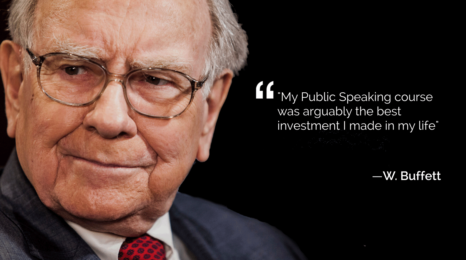""" You can improve your value by 50 percent just by learning communication skills--public speaking. "" –  Warren Buffett"