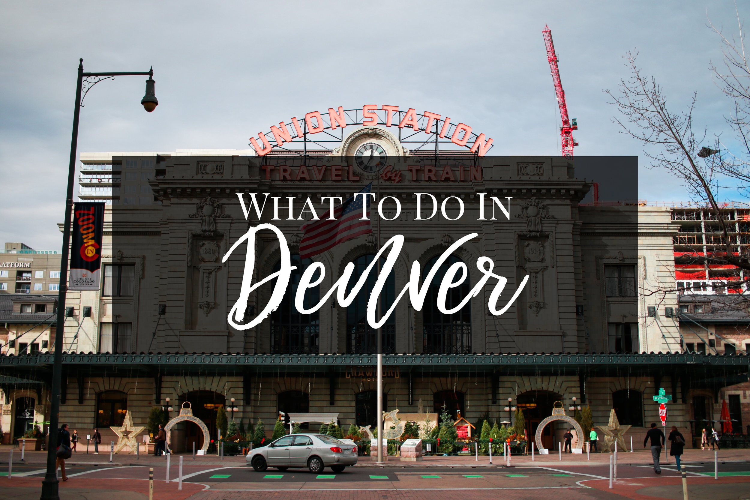 What To Do in Denver Travel Guide Travel Tips Colorado