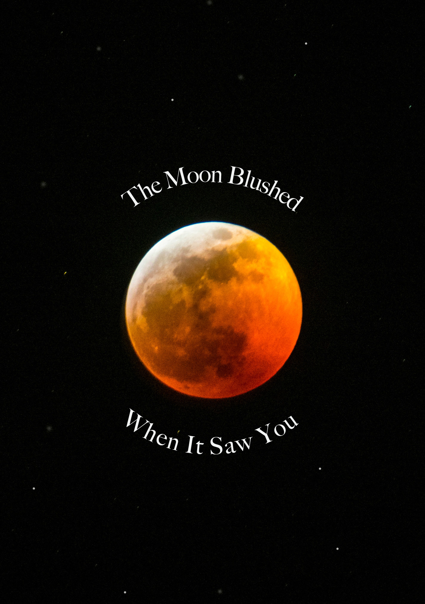 The Moon Blushed When It Saw You