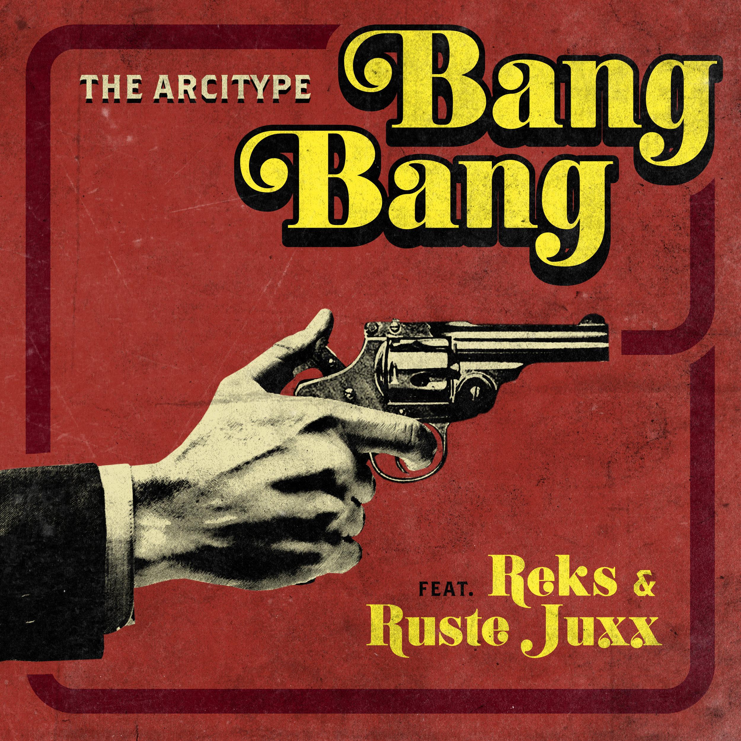 "The Arcitype - ""Bang Bang"" ft. Reks & Ruste Juxx (Single)"