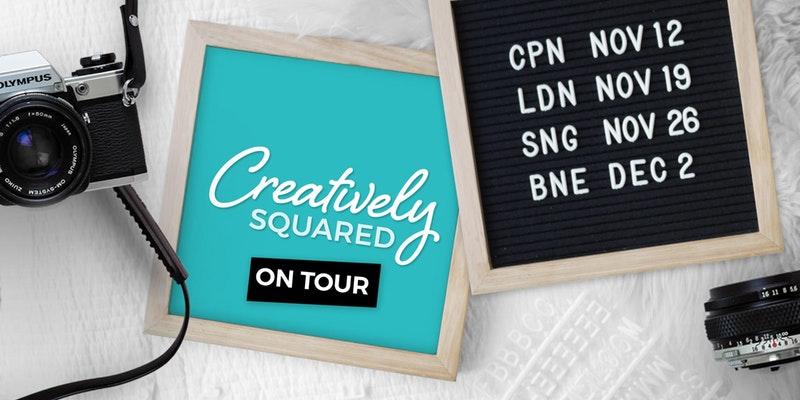Creatively Squared on Tour - London - Copenhagen - Singapore - Brisbane