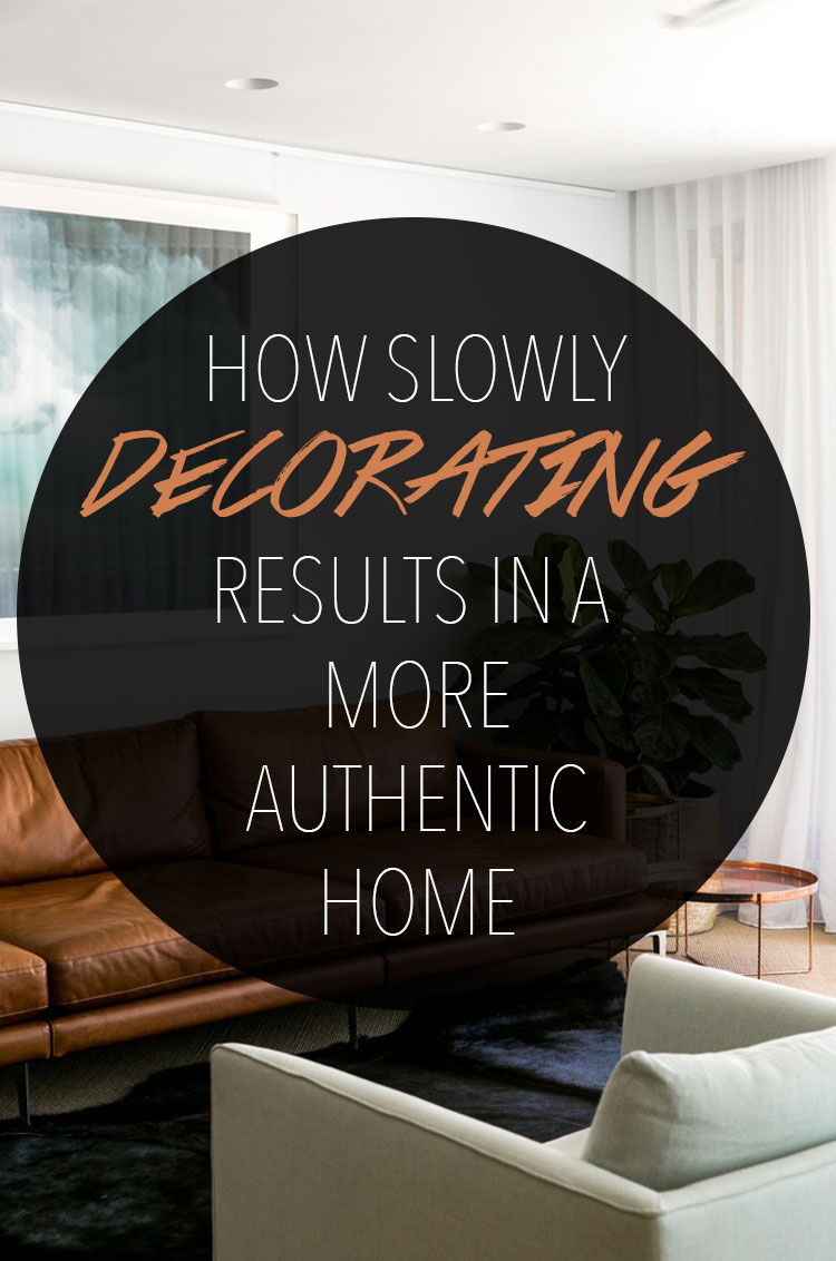 Slowly Decorating Results In A More Authentic Home