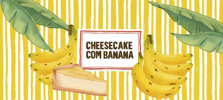 Cheesecake com banana_Pranchetas_760x340.png