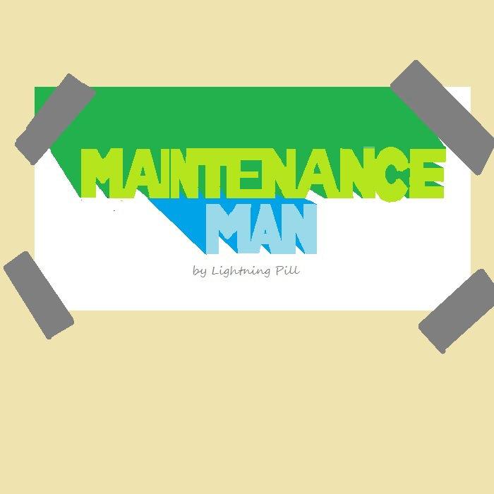 Lightning Pill, Maintenance Man