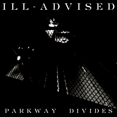 Ill-Advised, Parkway Divides