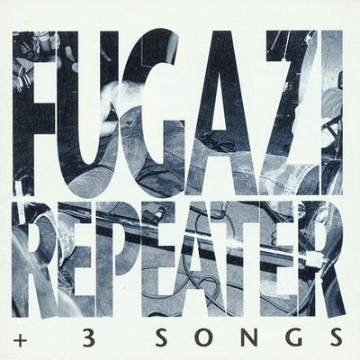 Fugazi, Repeater (plus 3 songs)