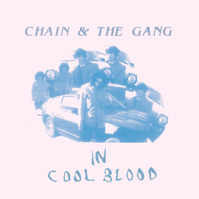 Chain & the Gang, In Cool Blood