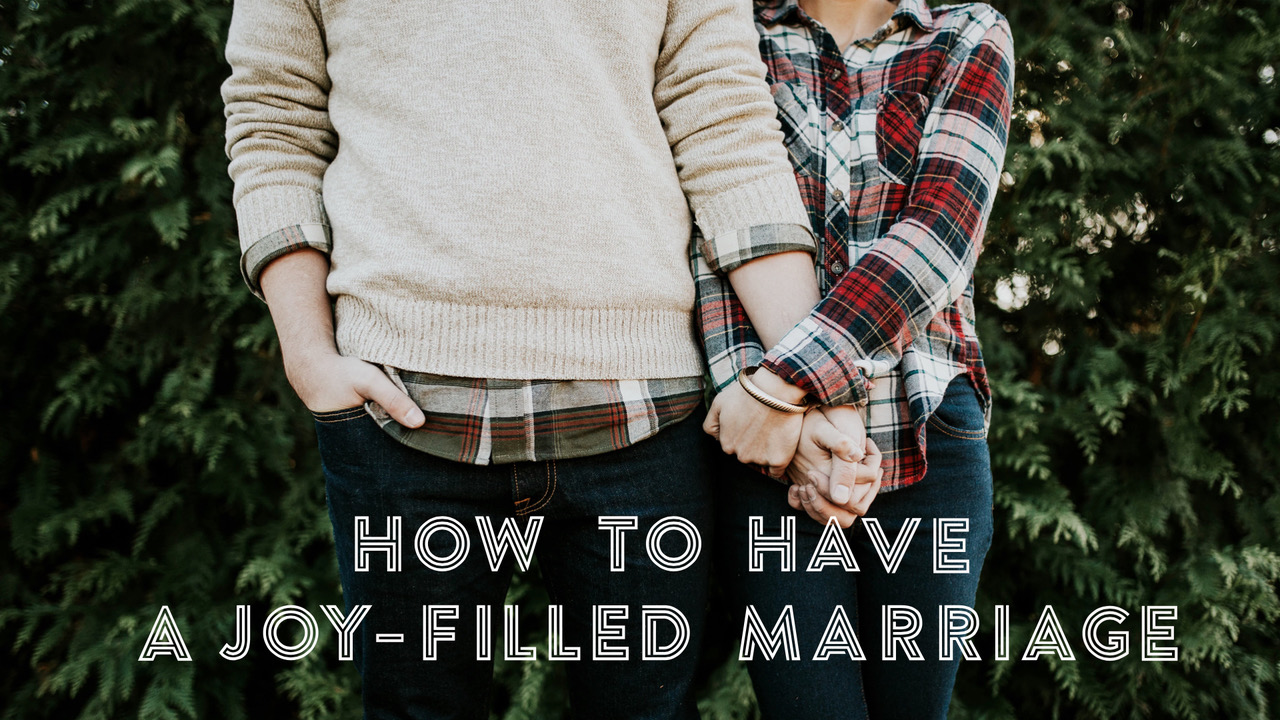 How To Have A Joy-Filled Marriage Series