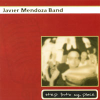 Step Into My Place   Javier Mendoza Band