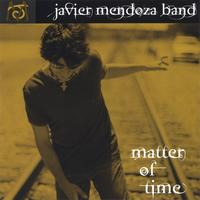 Matter Of Time Javier Mendoza Band