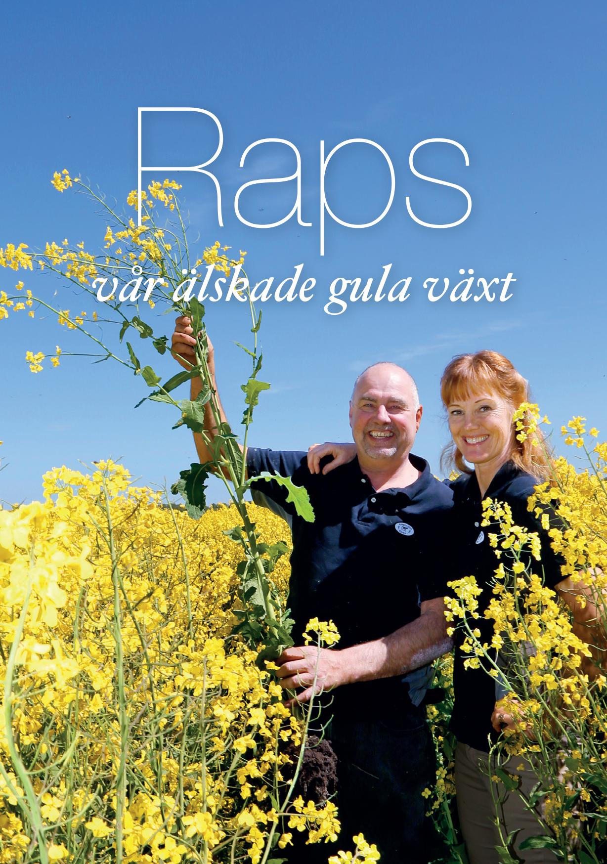 Hyllningsskrift till Raps - om odlarna, odlingen, oljan, maten, blommorna & bina! Text & Foto Hans Jonsson. Layout: Linda Clarin.